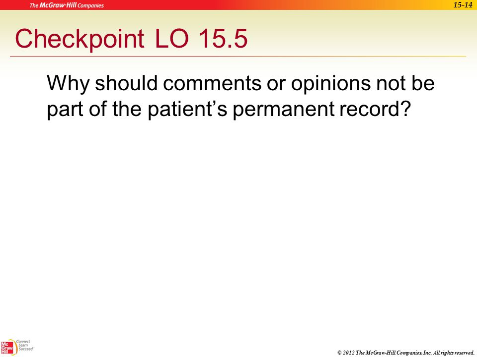 Checkpoint LO 15.5 Why should comments or opinions not be part of the patient's permanent record Learning Outcome: