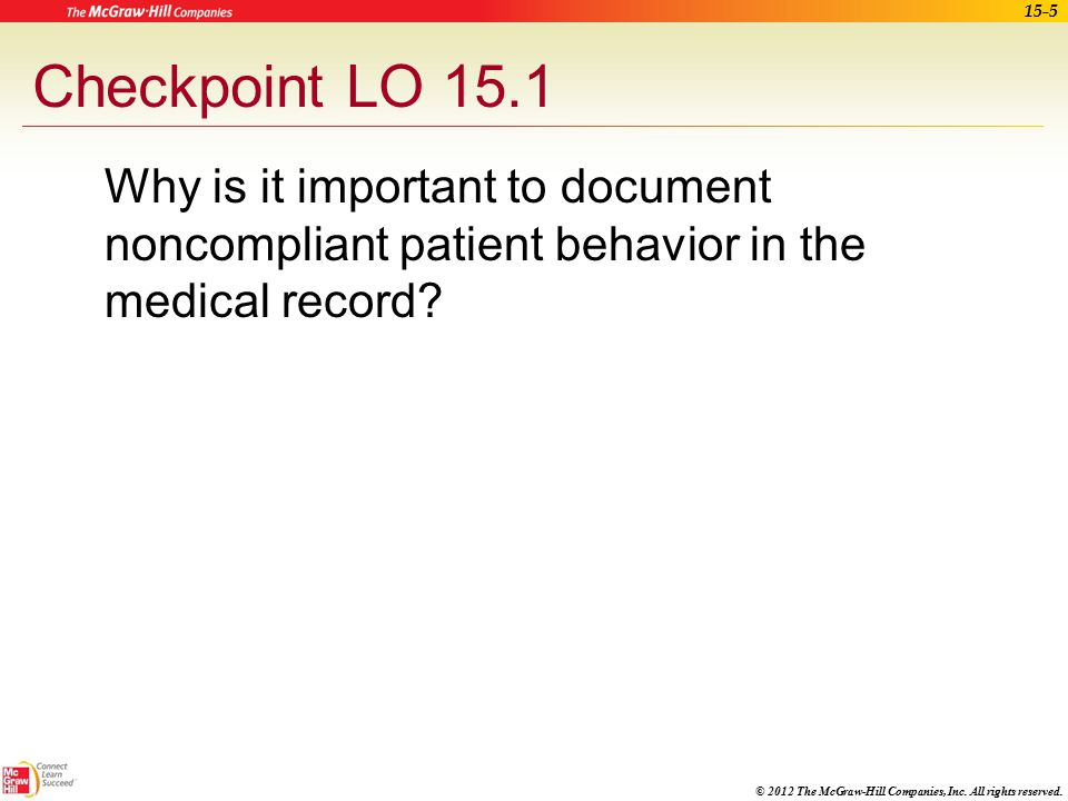 Checkpoint LO 15.1 Why is it important to document noncompliant patient behavior in the medical record