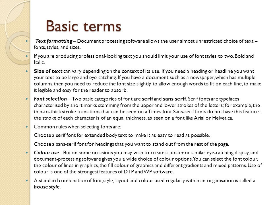 Basic terms Text formatting – Document processing software allows the user almost unrestricted choice of text – fonts, styles, and sizes.