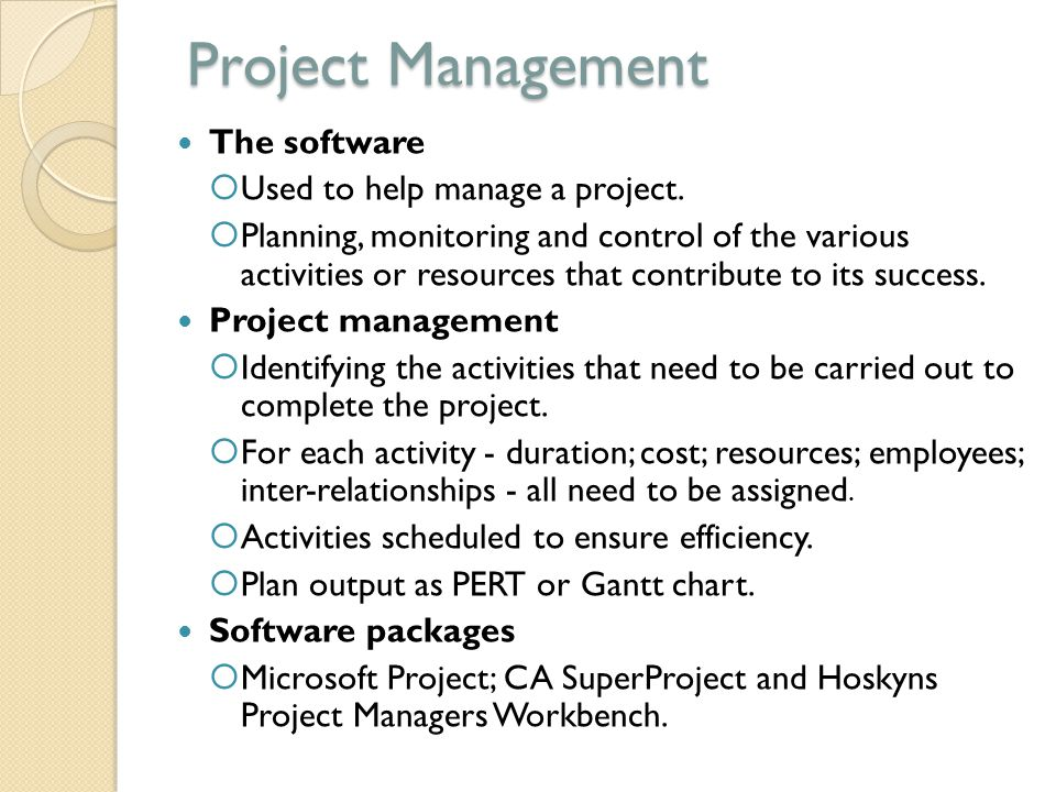 Project Management The software Used to help manage a project.