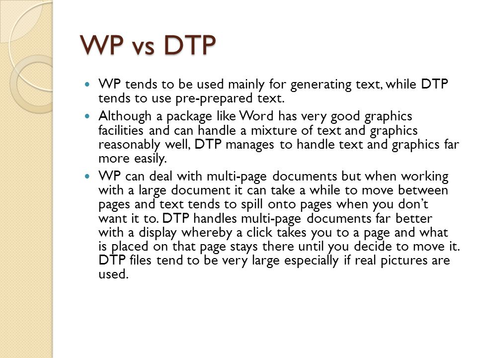 WP vs DTP WP tends to be used mainly for generating text, while DTP tends to use pre-prepared text.