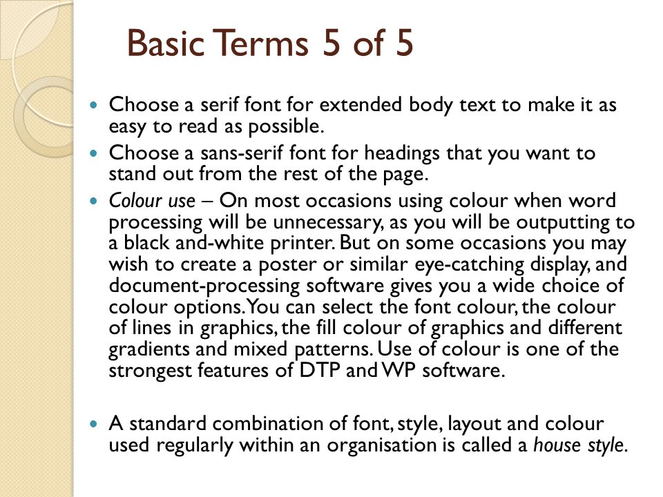 Basic Terms 5 of 5 Choose a serif font for extended body text to make it as easy to read as possible.