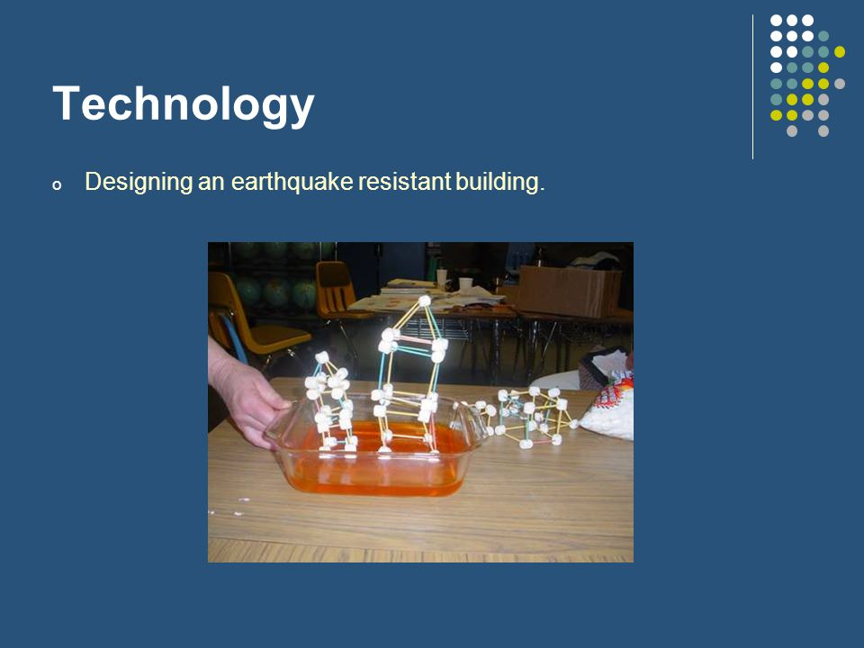 Technology Designing an earthquake resistant building.