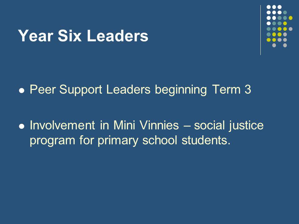 Year Six Leaders Peer Support Leaders beginning Term 3
