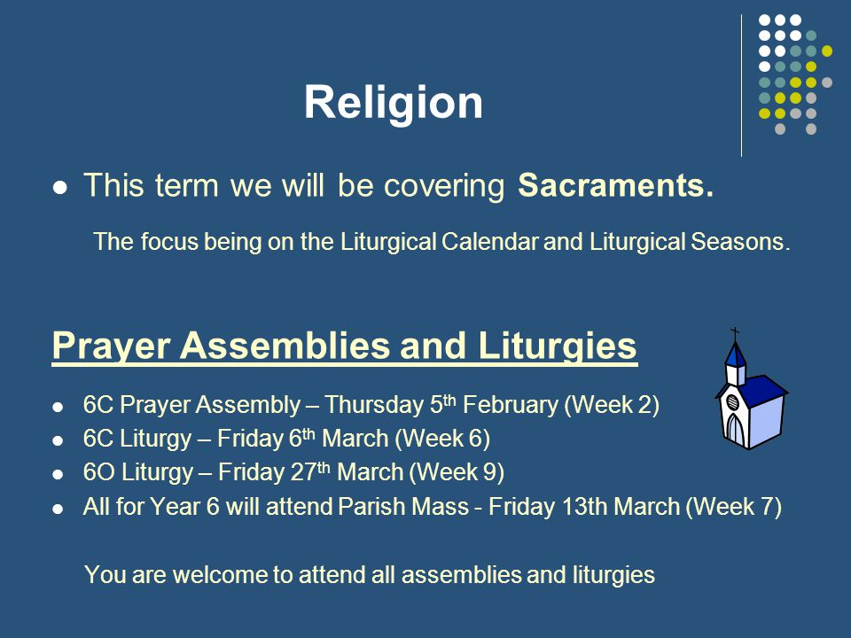 Religion This term we will be covering Sacraments. The focus being on the Liturgical Calendar and Liturgical Seasons.