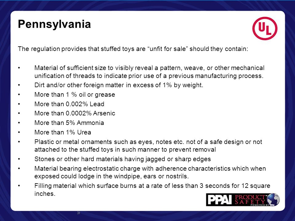 Pennsylvania The regulation provides that stuffed toys are unfit for sale should they contain: