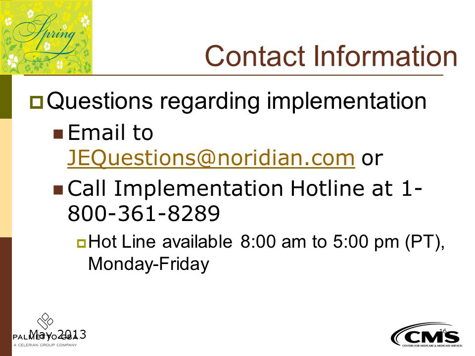 Contact Information Questions regarding implementation. Email to JEQuestions@noridian.com or. Call Implementation Hotline at 1-800-361-8289.