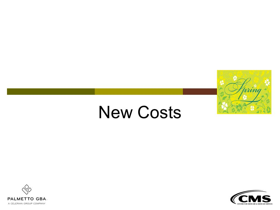 New Costs We are going to start with the revisions to the Medicare deductibles and coinsurances.