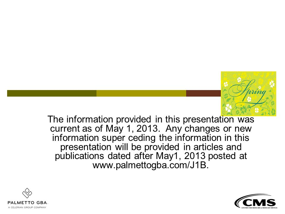 The information provided in this presentation was current as of May 1, 2013.