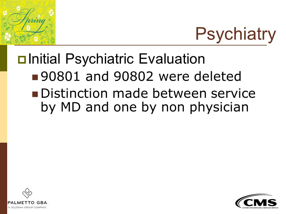 Psychiatry Initial Psychiatric Evaluation 90801 and 90802 were deleted