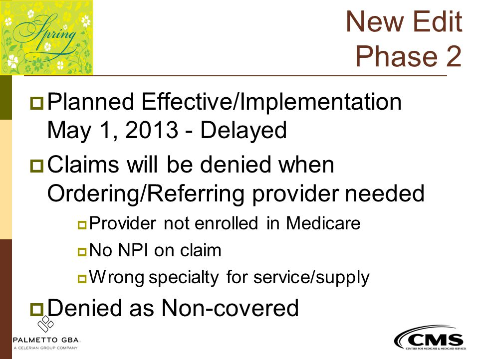 New Edit Phase 2 Planned Effective/Implementation May 1, 2013 - Delayed. Claims will be denied when Ordering/Referring provider needed.