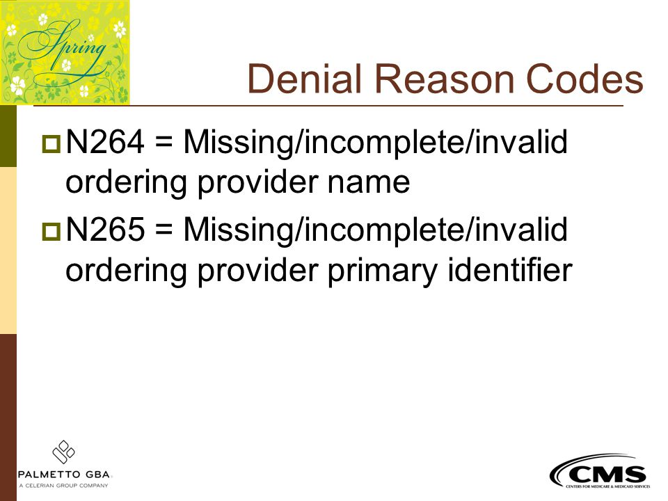 Denial Reason Codes N264 = Missing/incomplete/invalid ordering provider name. N265 = Missing/incomplete/invalid ordering provider primary identifier.