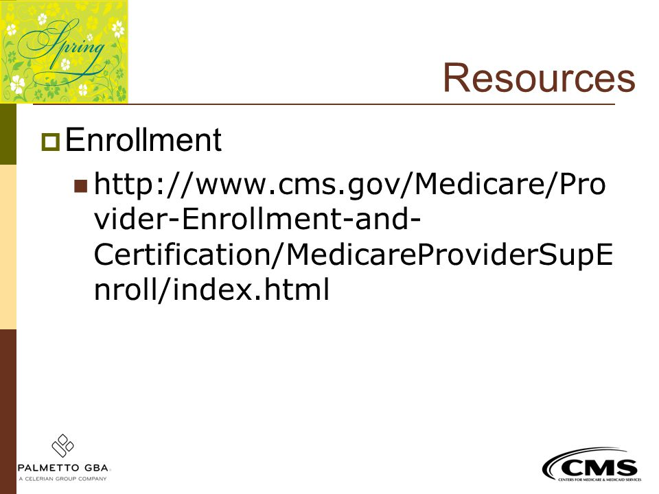 Resources Enrollment. http://www.cms.gov/Medicare/Provider-Enrollment-and-Certification/MedicareProviderSupEnroll/index.html.
