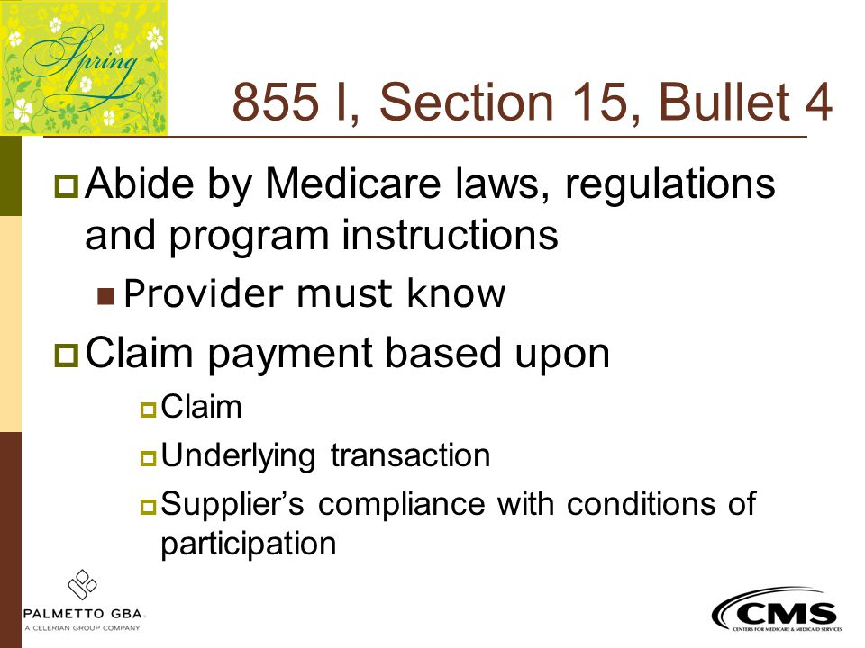 855 I, Section 15, Bullet 4 Abide by Medicare laws, regulations and program instructions. Provider must know.