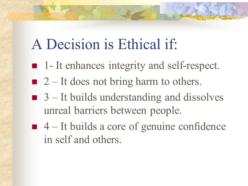 A Decision is Ethical if: