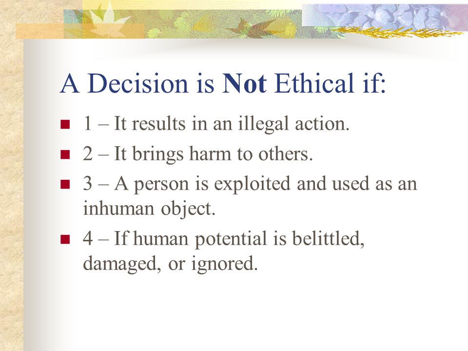 A Decision is Not Ethical if: