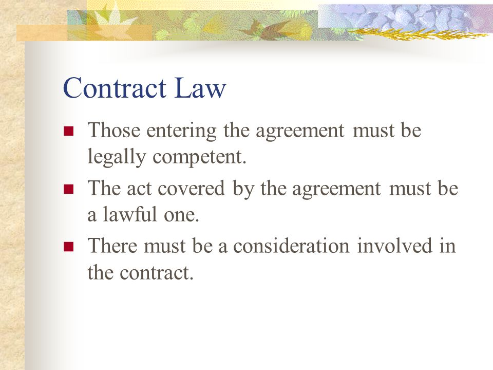 Contract Law Those entering the agreement must be legally competent.