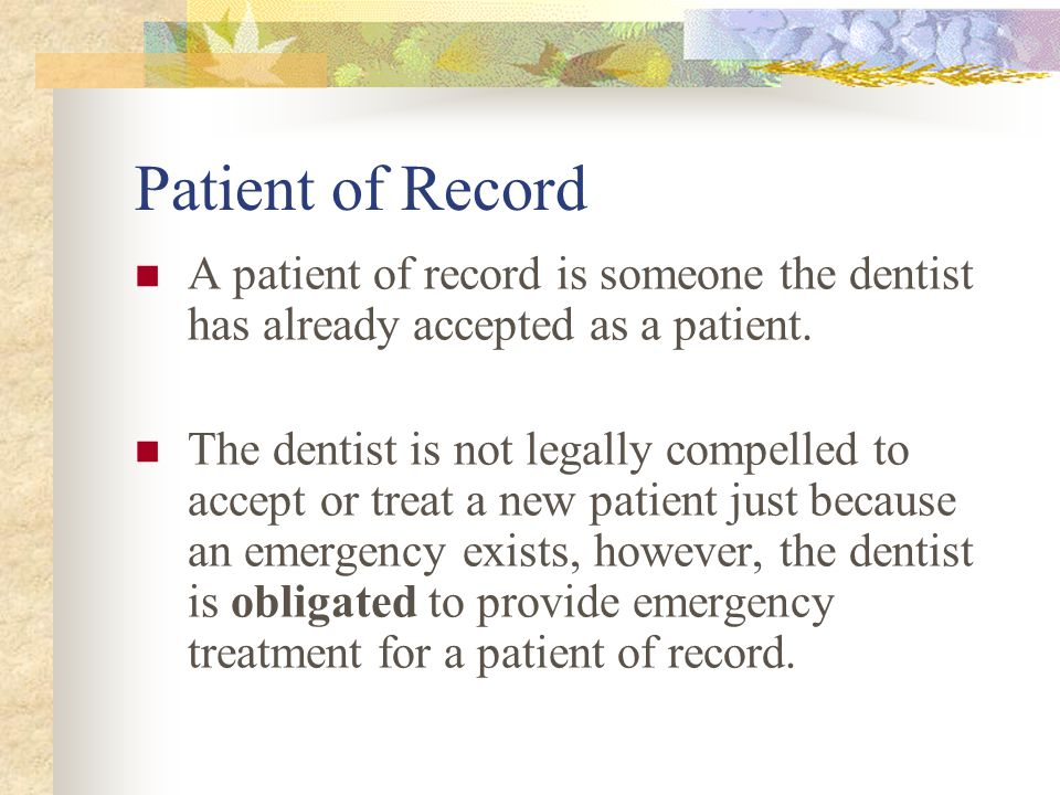Patient of Record A patient of record is someone the dentist has already accepted as a patient.