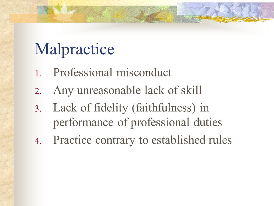Malpractice Professional misconduct Any unreasonable lack of skill