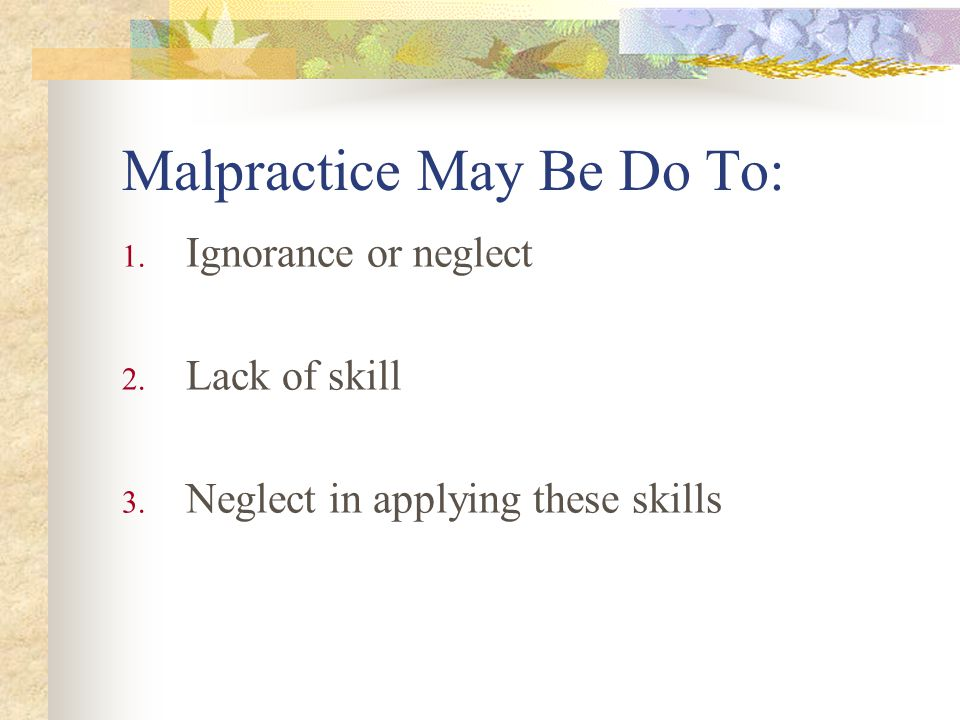 Malpractice May Be Do To: