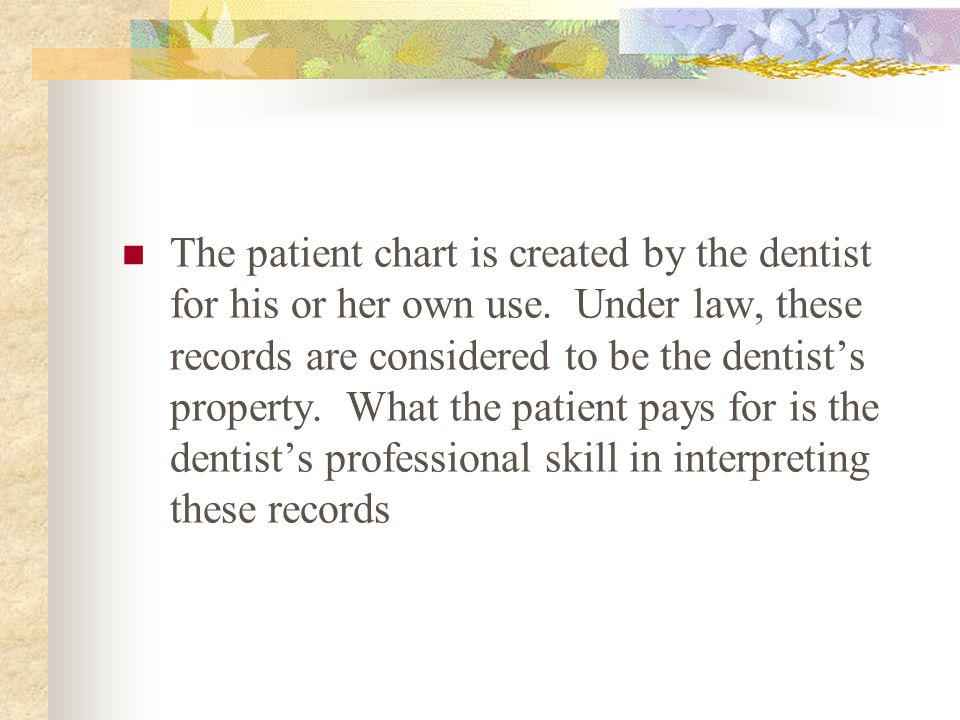 The patient chart is created by the dentist for his or her own use