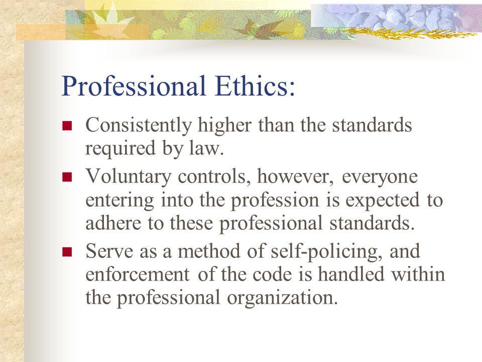 Professional Ethics: Consistently higher than the standards required by law.