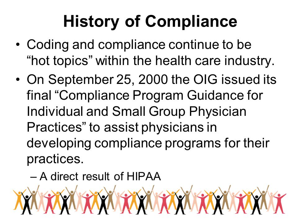 History of Compliance Coding and compliance continue to be hot topics within the health care industry.