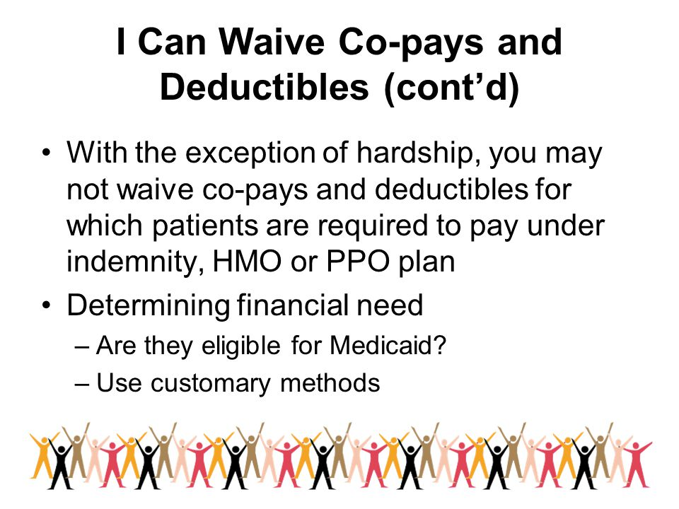 I Can Waive Co-pays and Deductibles (cont'd)