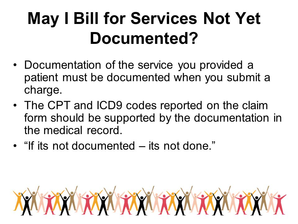 May I Bill for Services Not Yet Documented