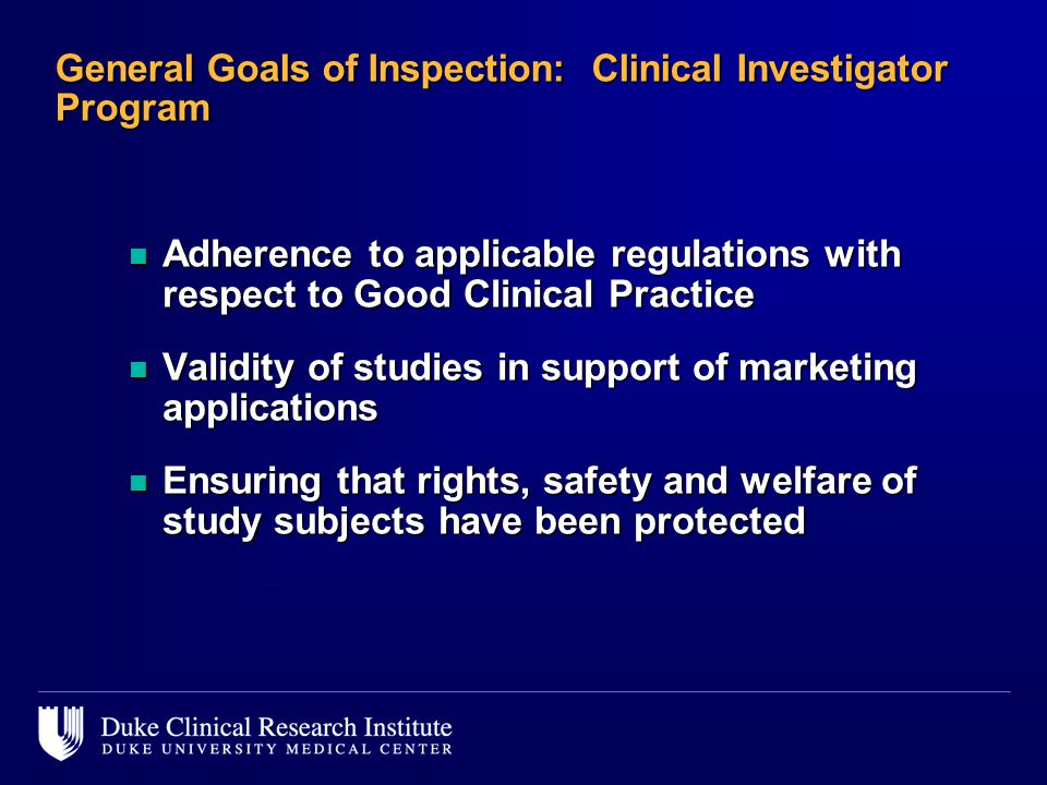 General Goals of Inspection: Clinical Investigator Program