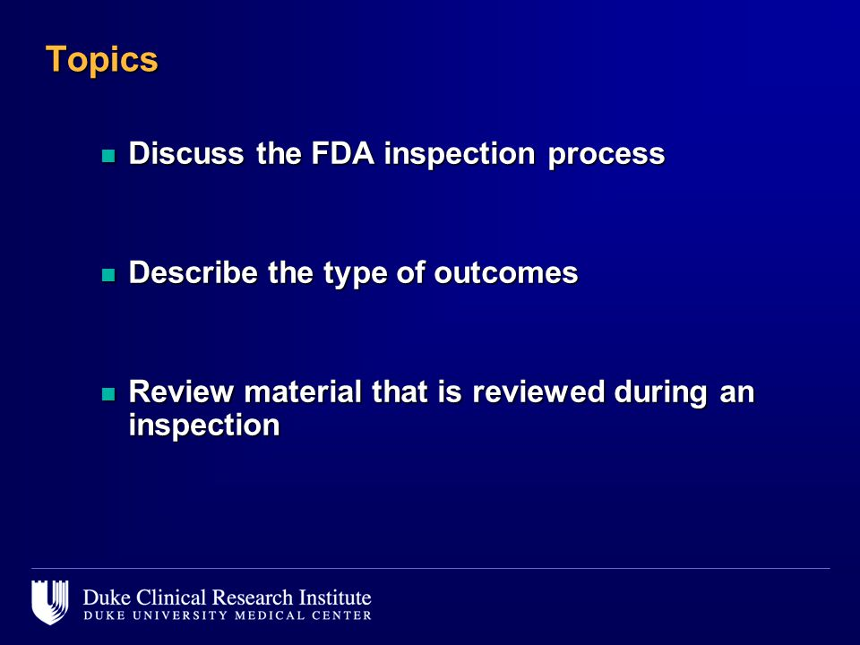 Topics Discuss the FDA inspection process