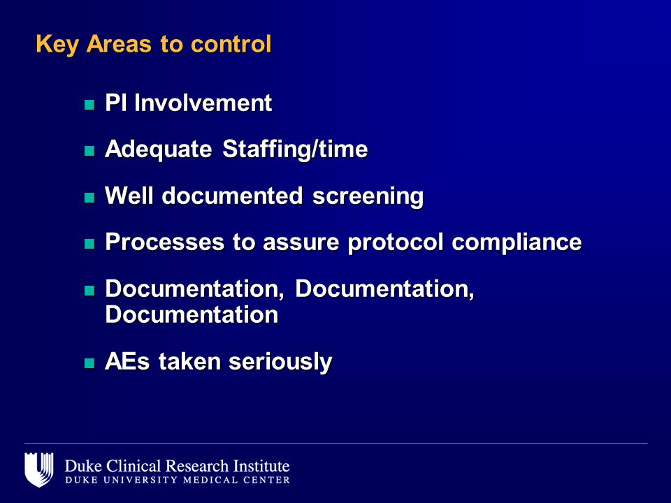 Key Areas to control PI Involvement. Adequate Staffing/time. Well documented screening. Processes to assure protocol compliance.