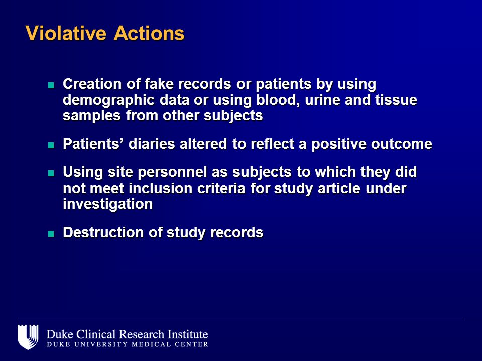 Violative Actions Creation of fake records or patients by using demographic data or using blood, urine and tissue samples from other subjects.
