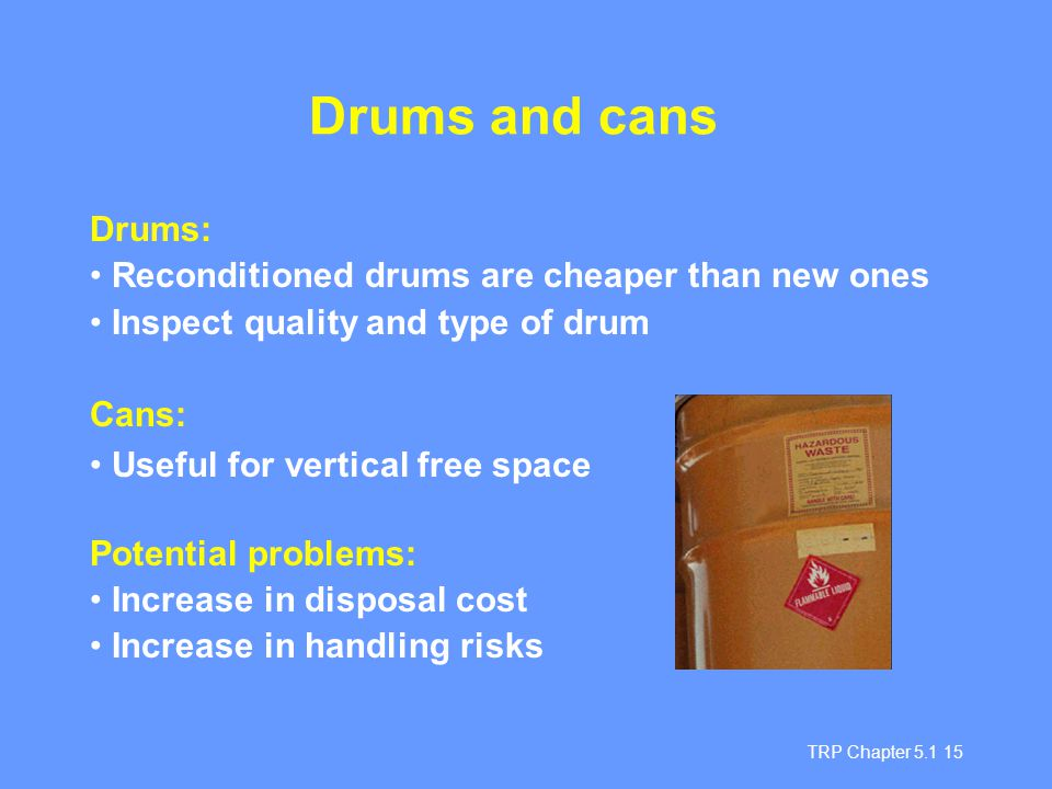 Drums and cans Drums: Reconditioned drums are cheaper than new ones