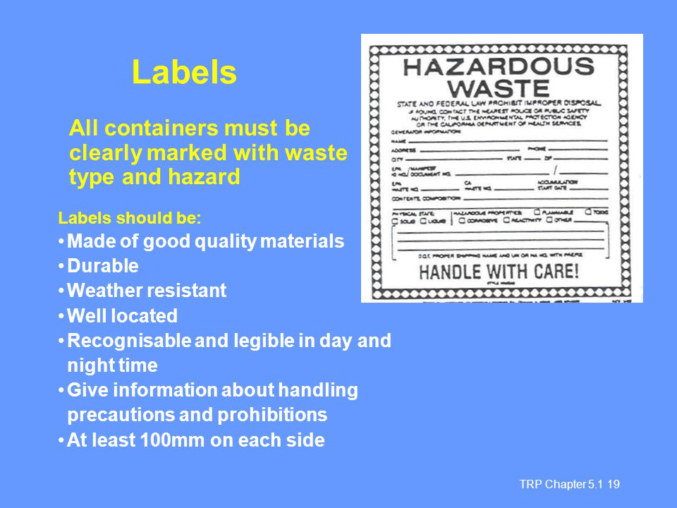 Labels All containers must be clearly marked with waste type and hazard. Labels should be: Made of good quality materials.