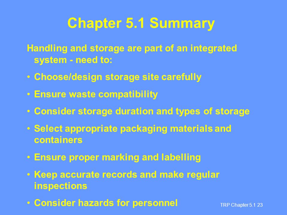 Chapter 5.1 Summary Handling and storage are part of an integrated system - need to: Choose/design storage site carefully.