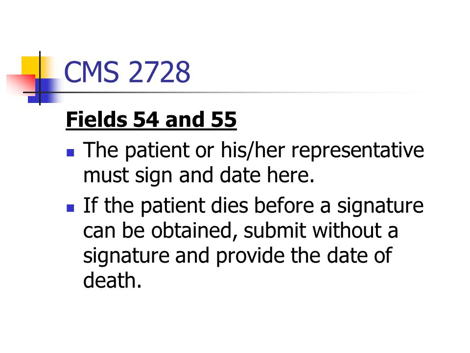 CMS 2728 Fields 54 and 55. The patient or his/her representative must sign and date here.