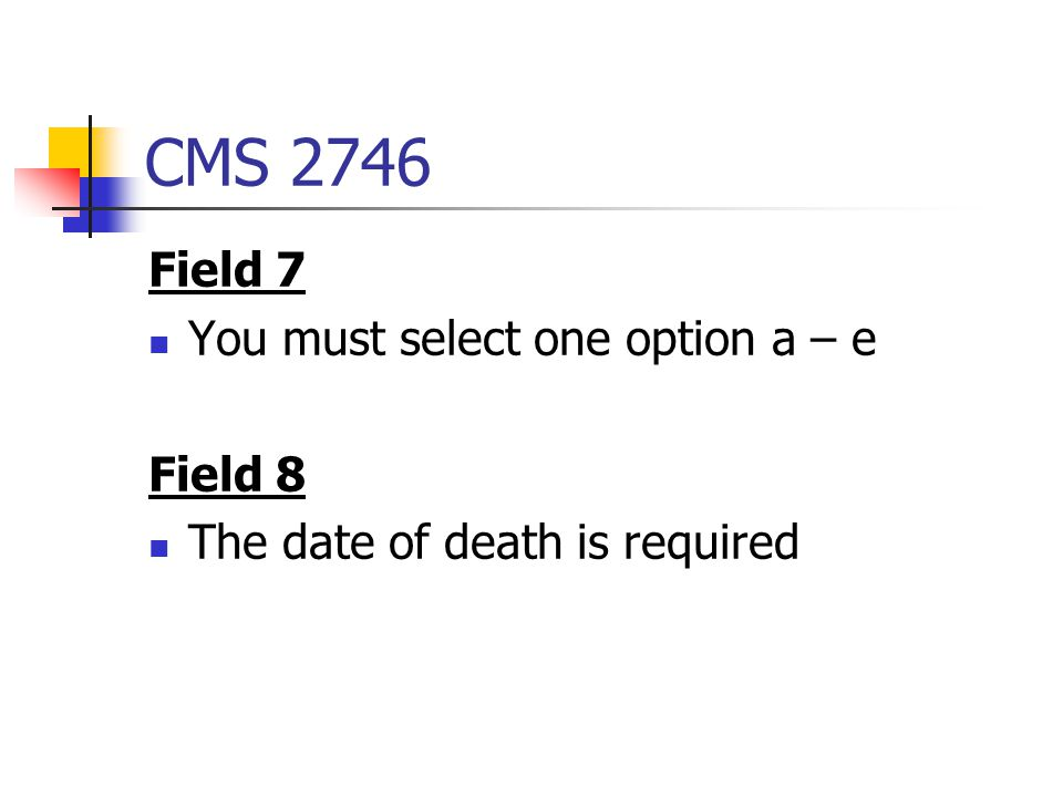 CMS 2746 Field 7 You must select one option a – e Field 8