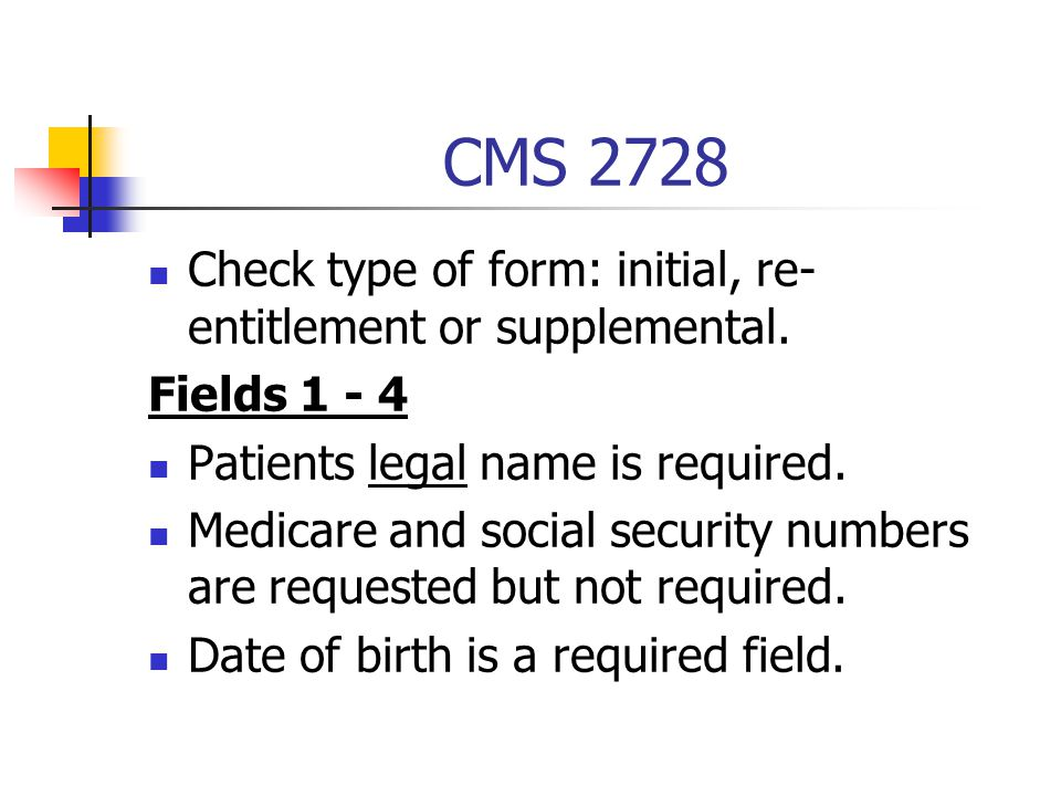 CMS 2728 Check type of form: initial, re-entitlement or supplemental.