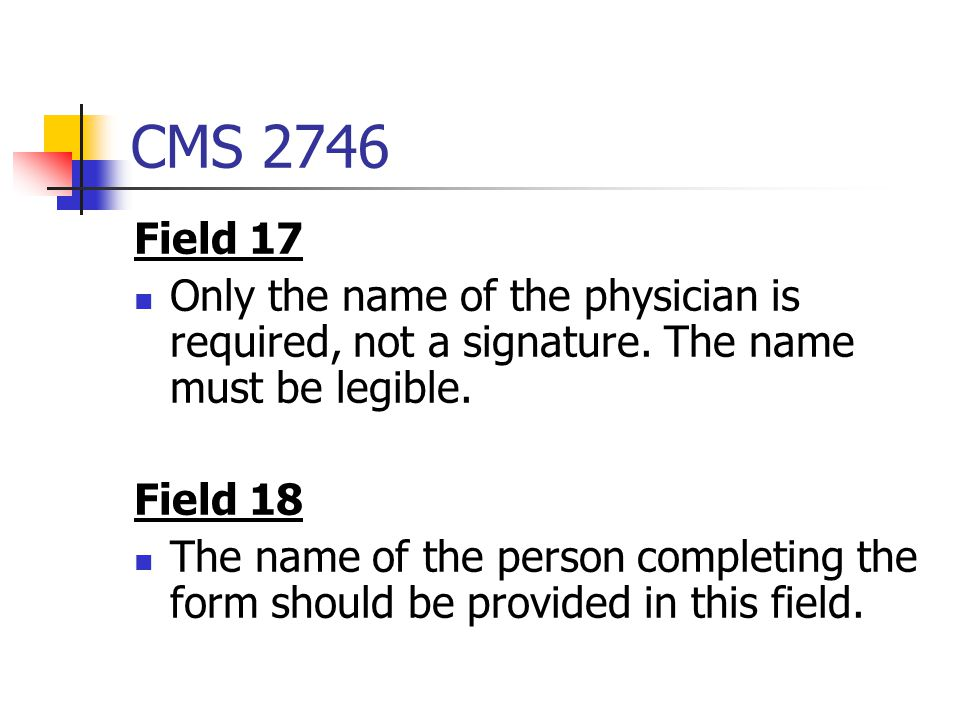 CMS 2746 Field 17. Only the name of the physician is required, not a signature. The name must be legible.