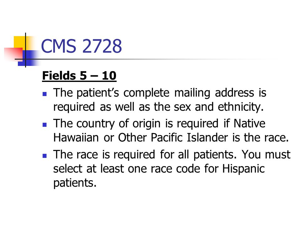 CMS 2728 Fields 5 – 10. The patient's complete mailing address is required as well as the sex and ethnicity.