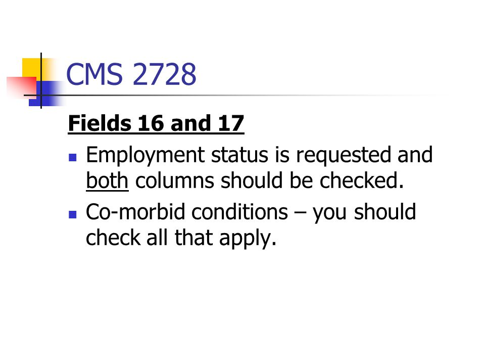 CMS 2728 Fields 16 and 17. Employment status is requested and both columns should be checked.