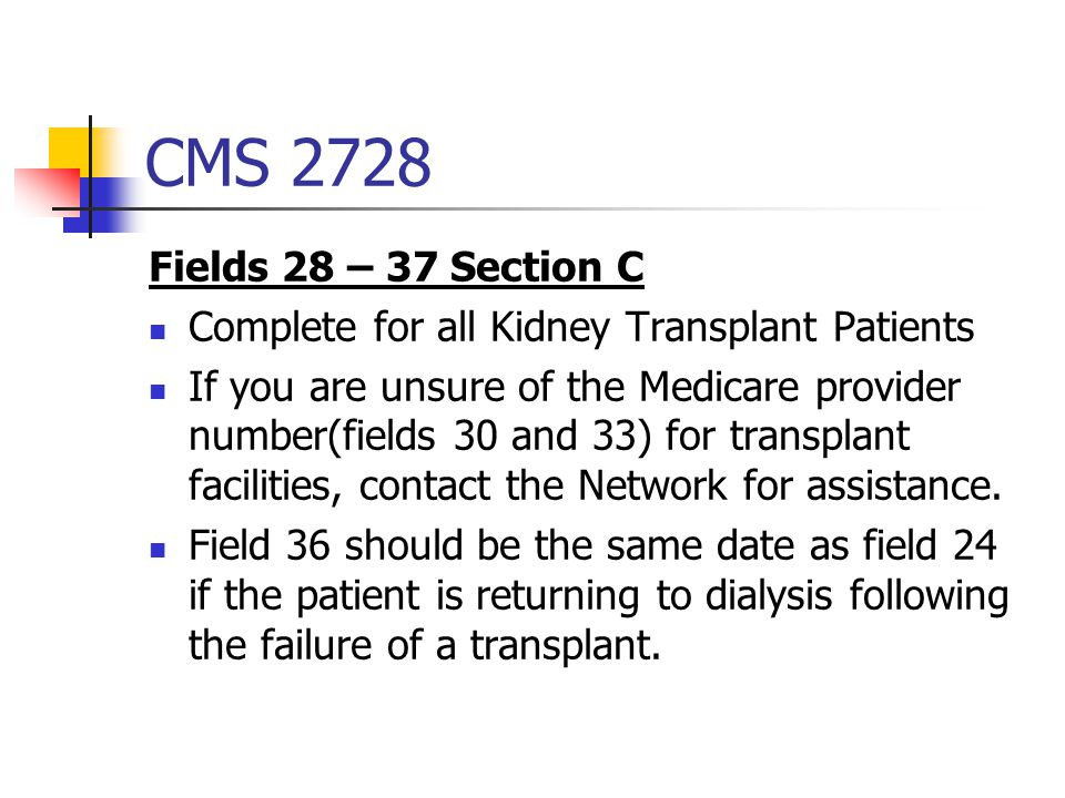 CMS 2728 Fields 28 – 37 Section C. Complete for all Kidney Transplant Patients.