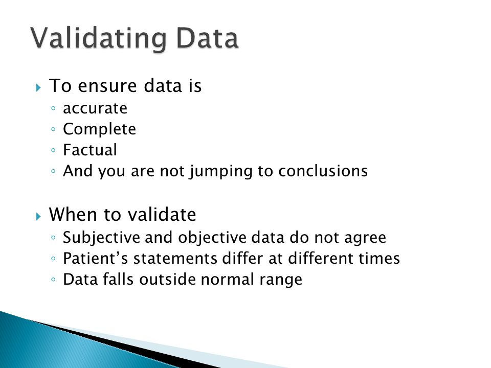 Validating Data To ensure data is When to validate accurate Complete