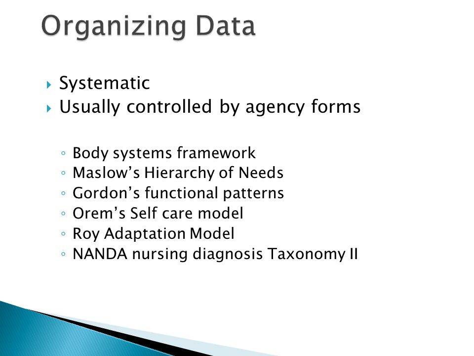 Organizing Data Systematic Usually controlled by agency forms