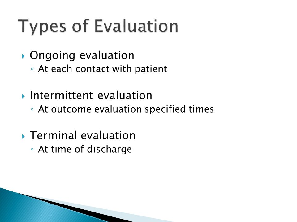 Types of Evaluation Ongoing evaluation Intermittent evaluation