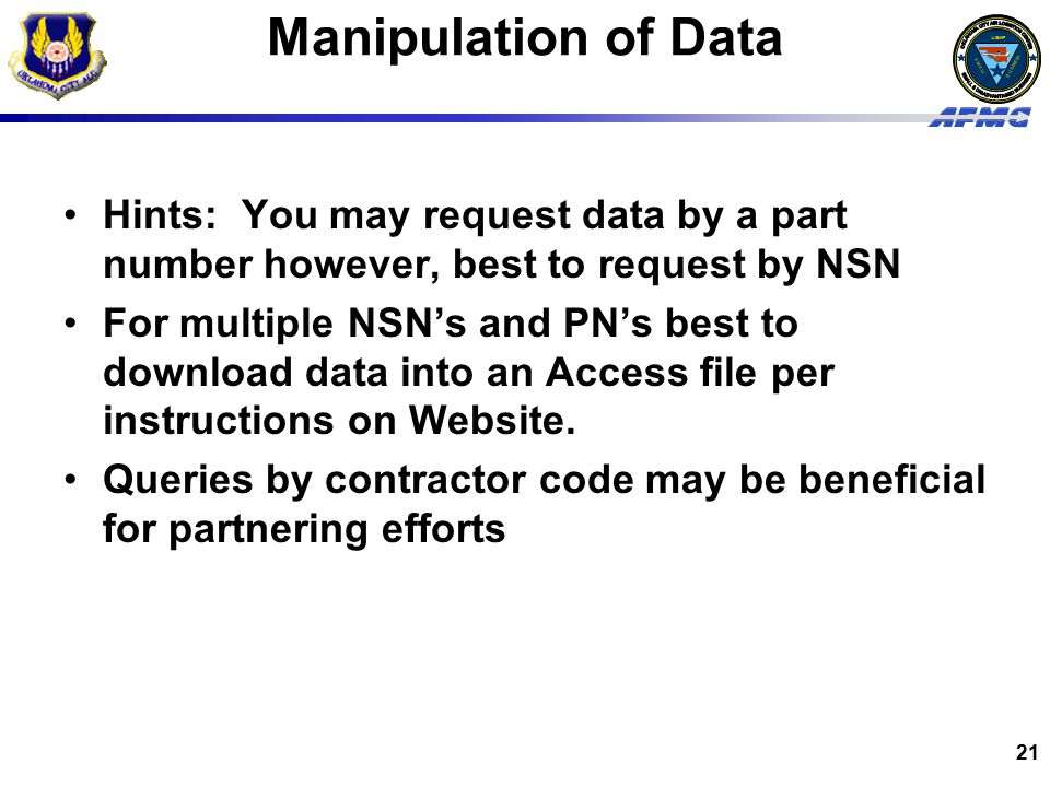 Manipulation of Data Hints: You may request data by a part number however, best to request by NSN.