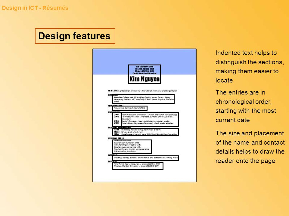 Design in ICT - Résumés Design features. Indented text helps to distinguish the sections, making them easier to locate.