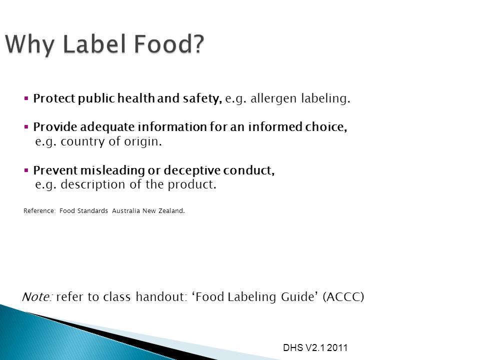 Why Label Food Protect public health and safety, e.g. allergen labeling. Provide adequate information for an informed choice,