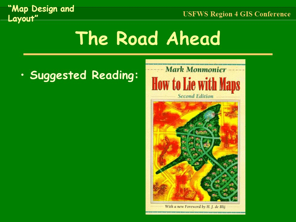 The Road Ahead Suggested Reading: Map Design and Layout